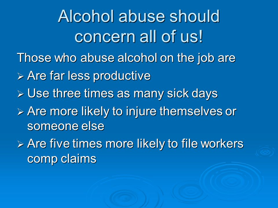 Alcohol abuse should concern all of us!