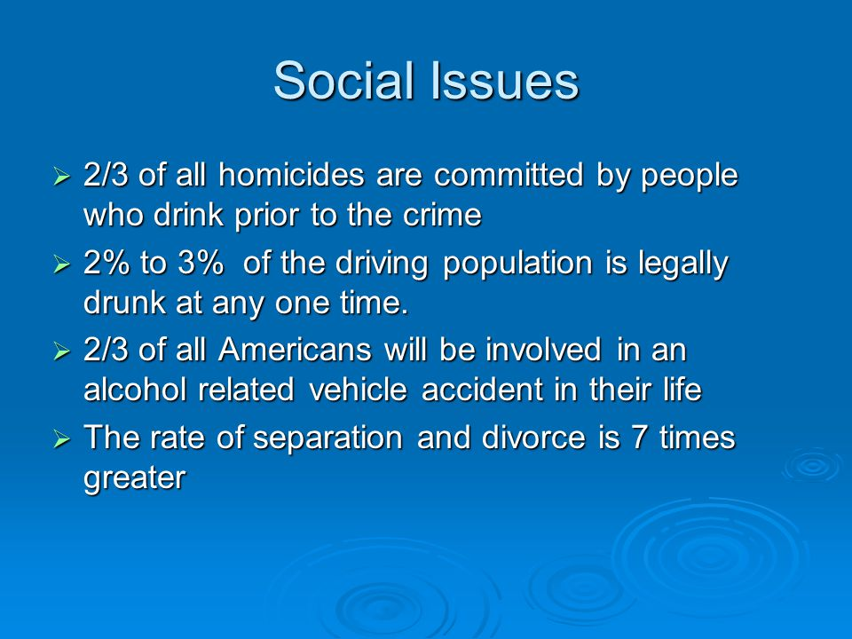 Social Issues 2/3 of all homicides are committed by people who drink prior to the crime.