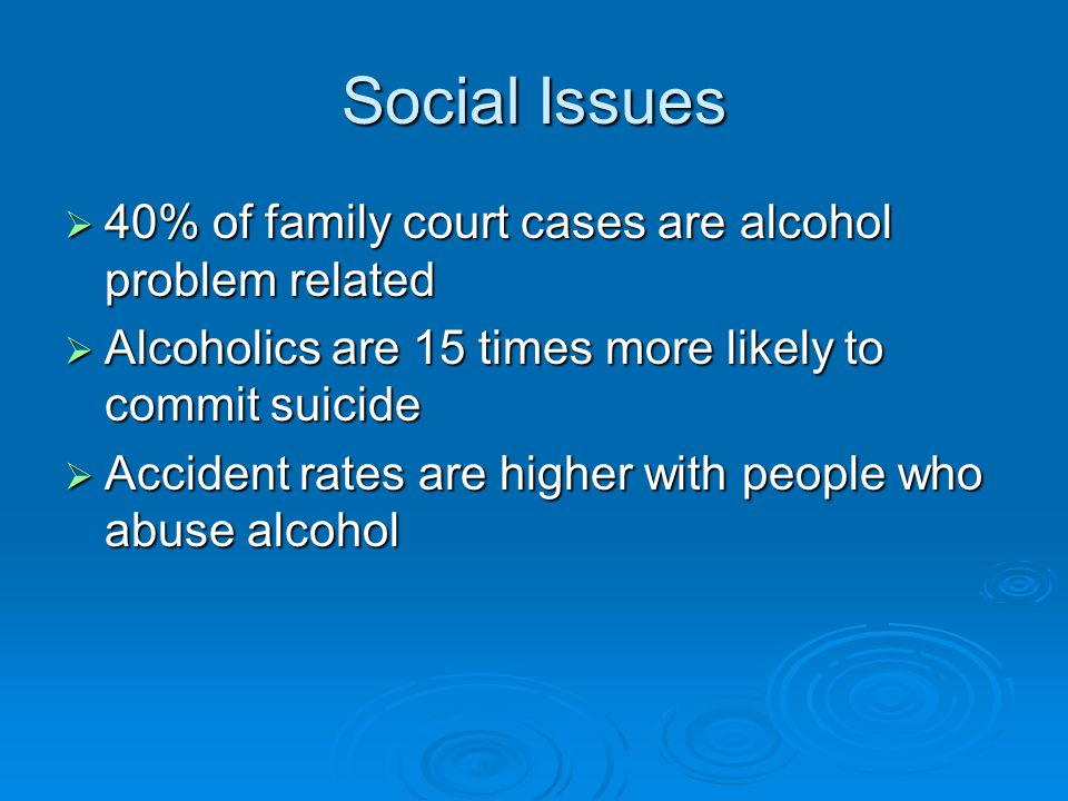 Social Issues 40% of family court cases are alcohol problem related