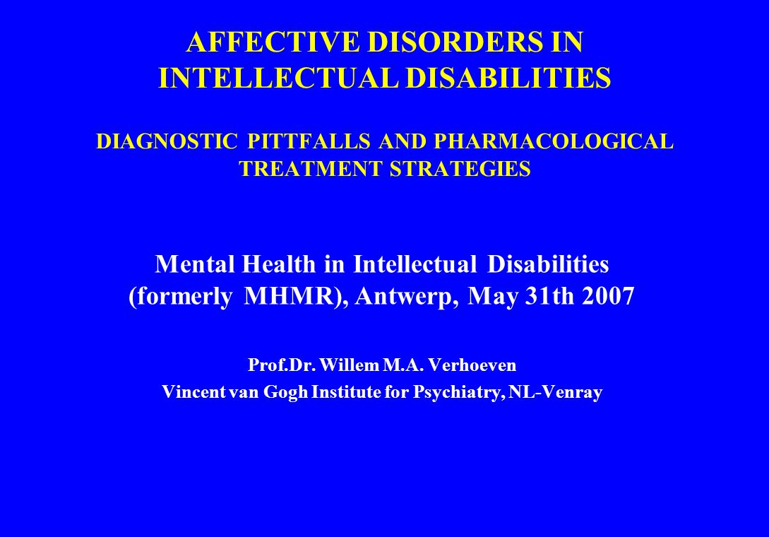 AFFECTIVE DISORDERS IN INTELLECTUAL DISABILITIES DIAGNOSTIC PITTFALLS AND PHARMACOLOGICAL TREATMENT STRATEGIES