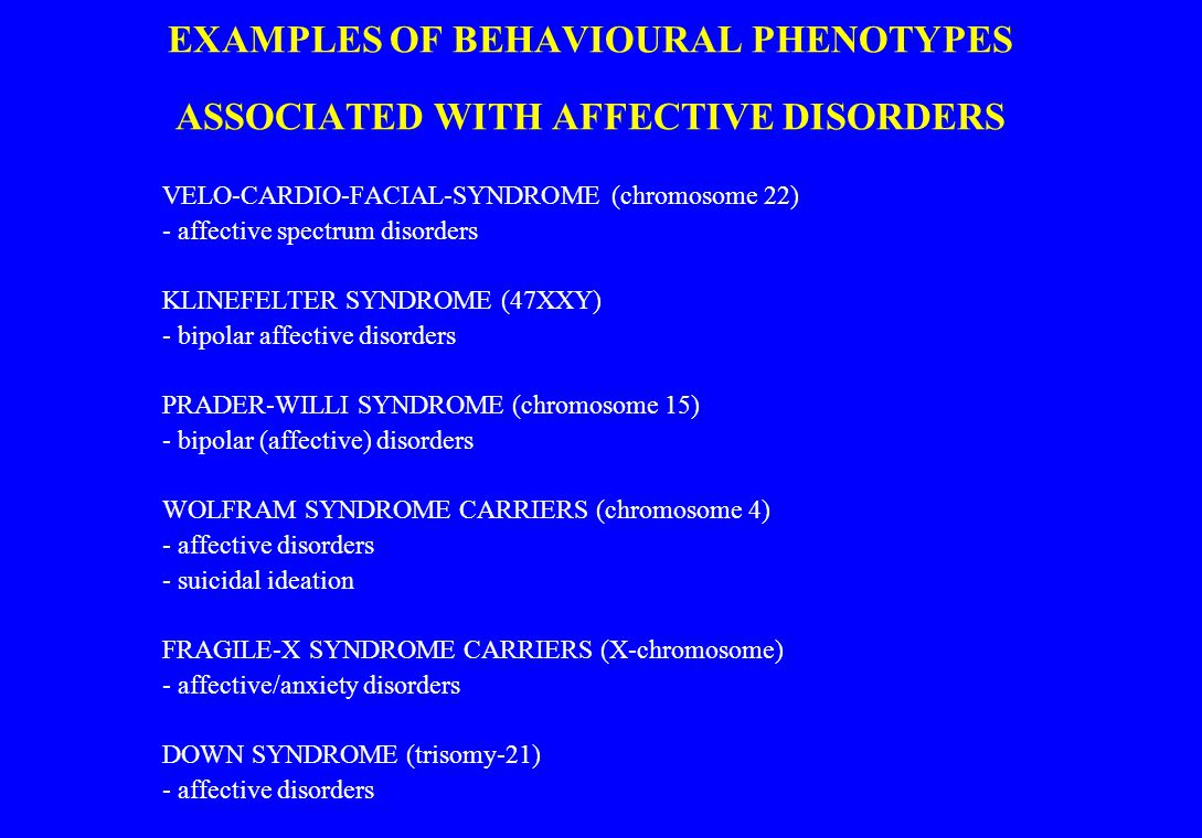 EXAMPLES OF BEHAVIOURAL PHENOTYPES ASSOCIATED WITH AFFECTIVE DISORDERS