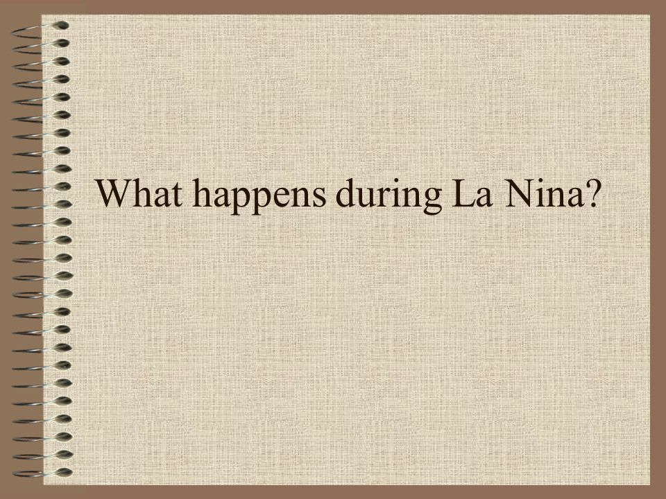 What happens during La Nina