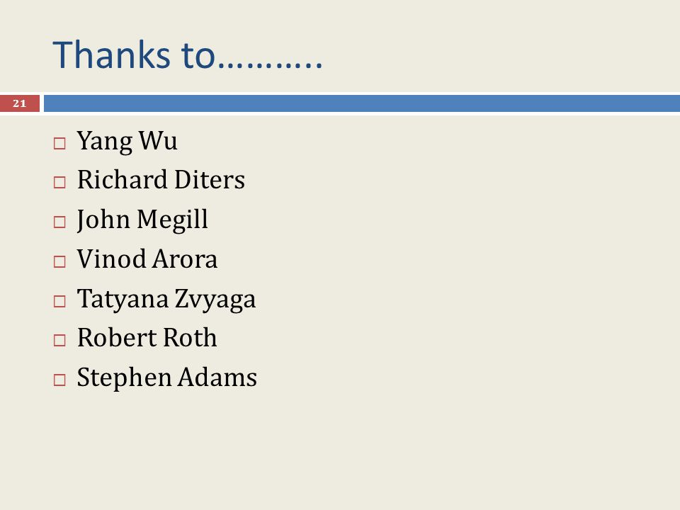 Thanks to……….. Yang Wu Richard Diters John Megill Vinod Arora