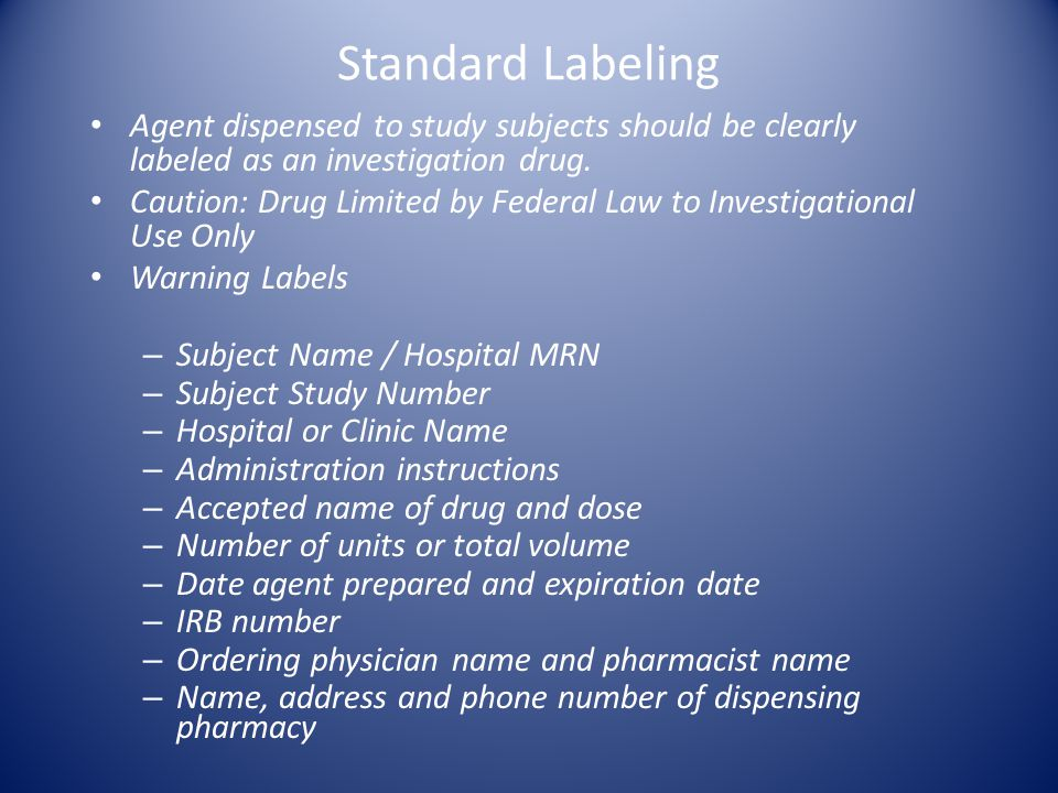 Standard Labeling Agent dispensed to study subjects should be clearly labeled as an investigation drug.