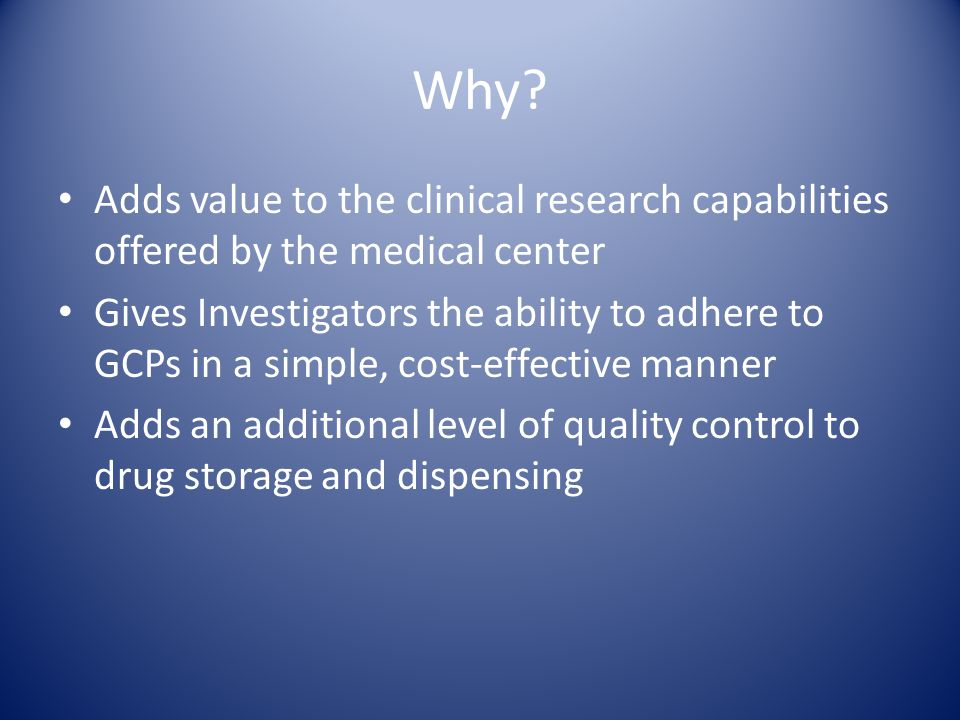 Why Adds value to the clinical research capabilities offered by the medical center.
