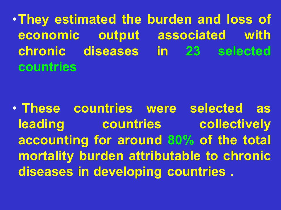They estimated the burden and loss of economic output associated with chronic diseases in 23 selected countries