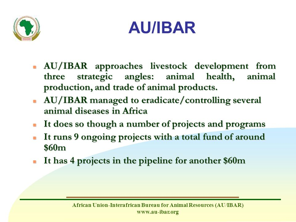 AU/IBAR AU/IBAR approaches livestock development from three strategic angles: animal health, animal production, and trade of animal products.
