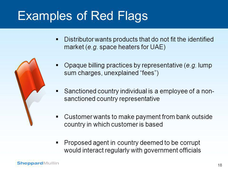 Examples of Red Flags Distributor wants products that do not fit the identified market (e.g. space heaters for UAE)