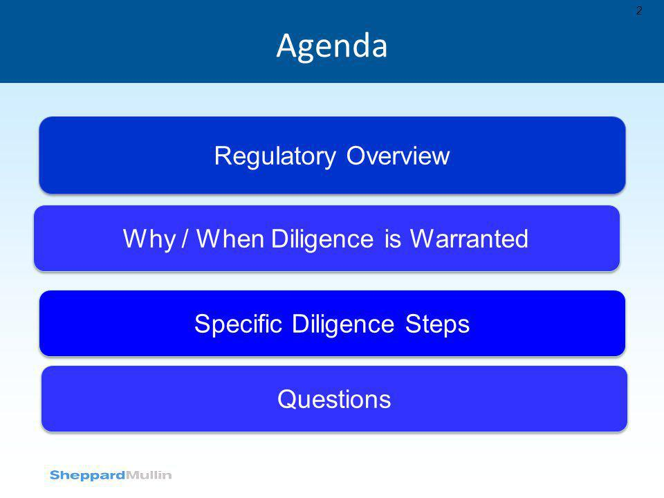 Agenda Regulatory Overview Why / When Diligence is Warranted