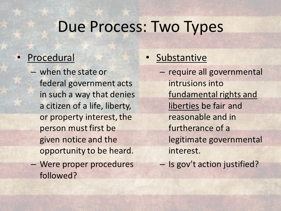 Due Process: Two Types Procedural Substantive