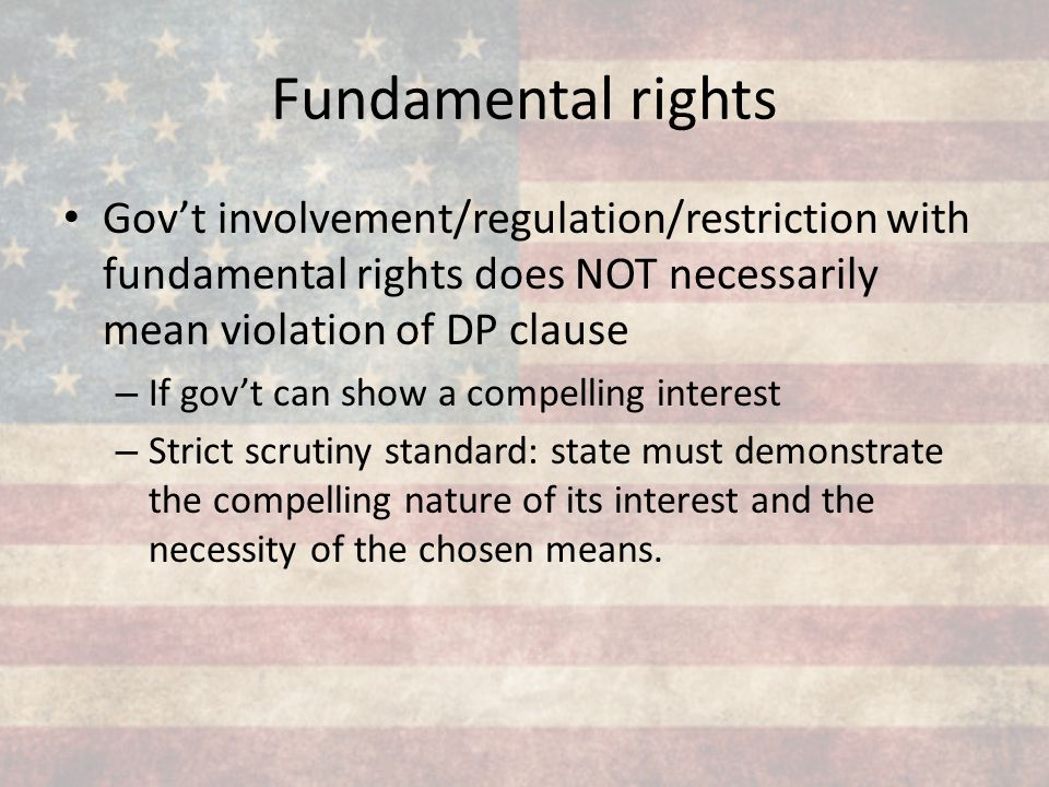 Fundamental rights Gov't involvement/regulation/restriction with fundamental rights does NOT necessarily mean violation of DP clause.