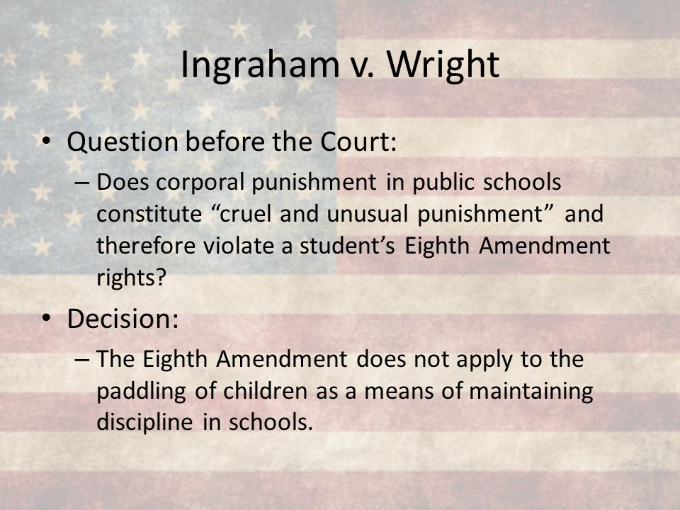 Ingraham v. Wright Question before the Court: Decision:
