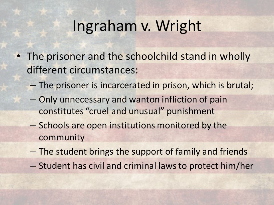 Ingraham v. Wright The prisoner and the schoolchild stand in wholly different circumstances: