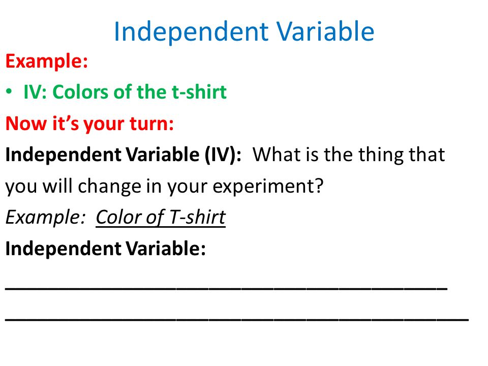 Independent Variable Example: IV: Colors of the t-shirt
