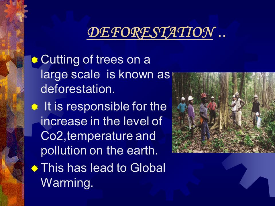 DEFORESTATION .. Cutting of trees on a large scale is known as deforestation.