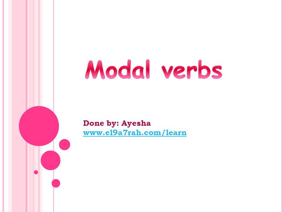 Modal verbs Done by: Ayesha www.el9a7rah.com/learn