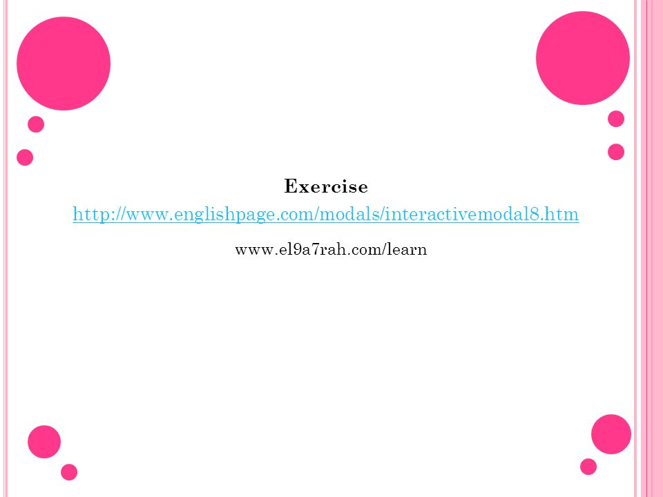 Exercise http://www.englishpage.com/modals/interactivemodal8.htm