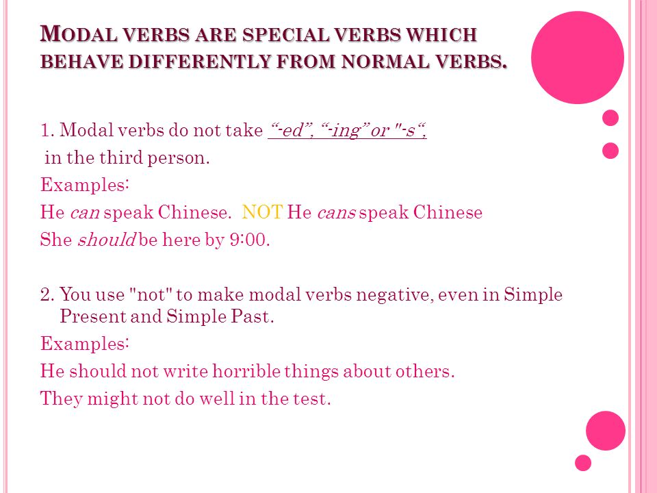 Modal verbs are special verbs which behave differently from normal verbs.