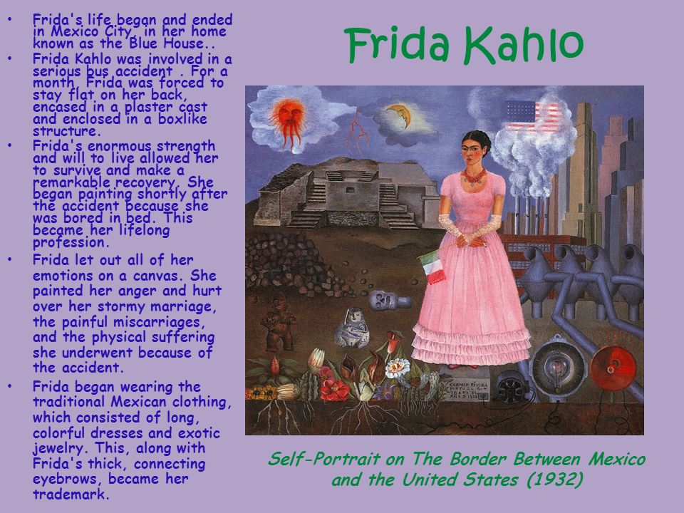 Frida s life began and ended in Mexico City, in her home known as the Blue House..