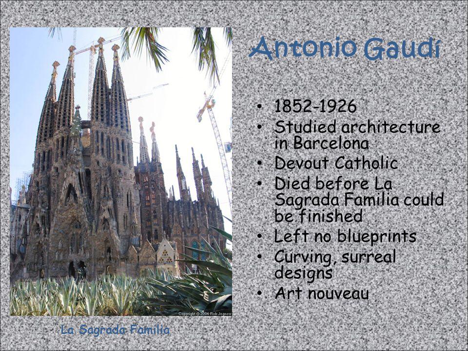 Antonio Gaudí 1852-1926 Studied architecture in Barcelona