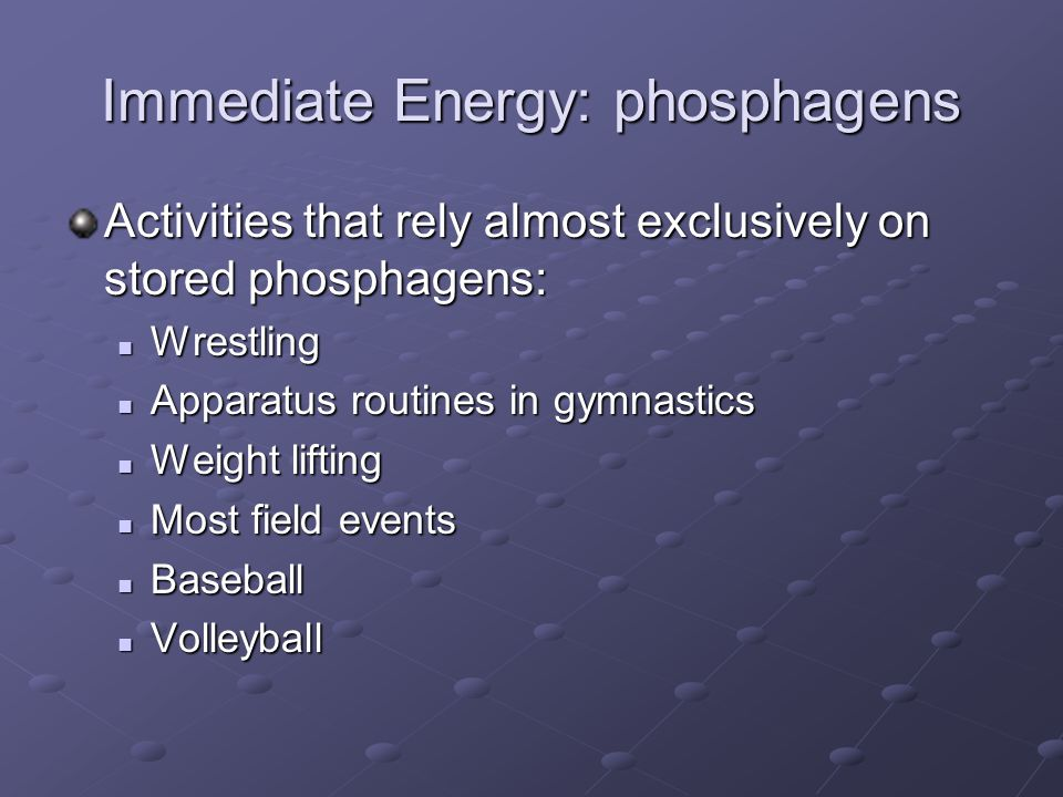 Immediate Energy: phosphagens
