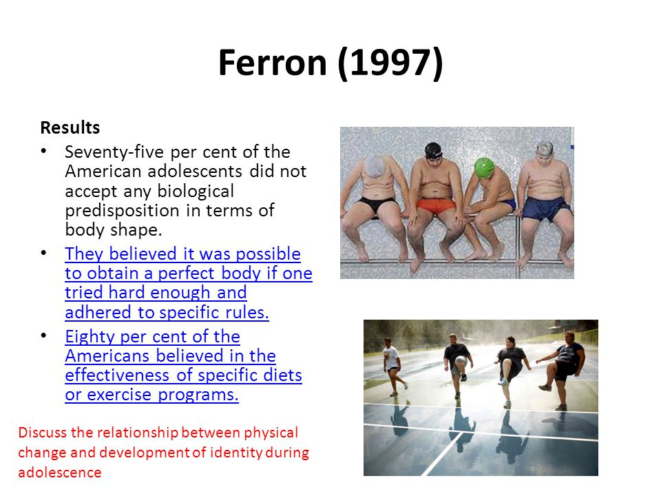 Ferron (1997) Results. Seventy-five per cent of the American adolescents did not accept any biological predisposition in terms of body shape.