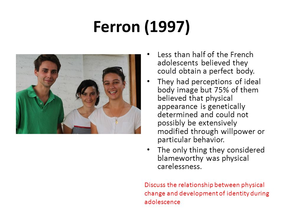 Ferron (1997) Less than half of the French adolescents believed they could obtain a perfect body.