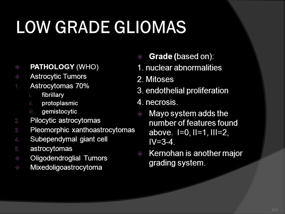 LOW GRADE GLIOMAS Grade (based on): 1. nuclear abnormalities