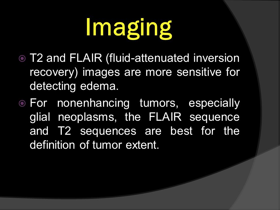 Imaging T2 and FLAIR (fluid-attenuated inversion recovery) images are more sensitive for detecting edema.