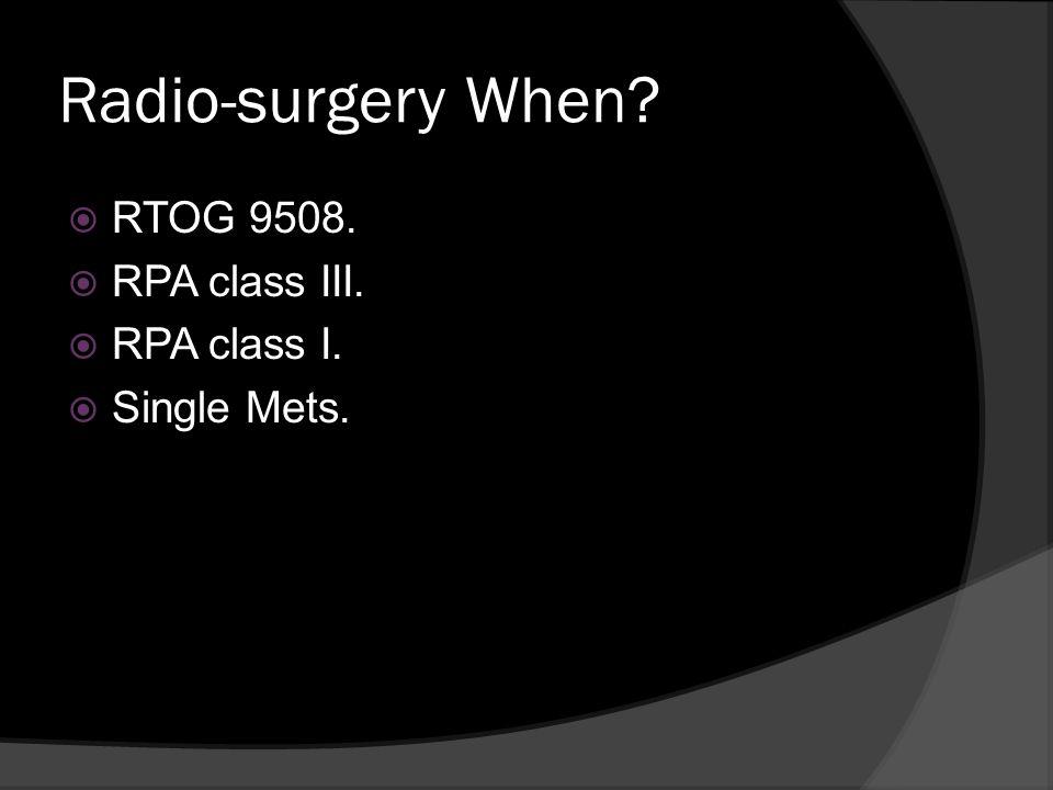 Radio-surgery When RTOG 9508. RPA class III. RPA class I.