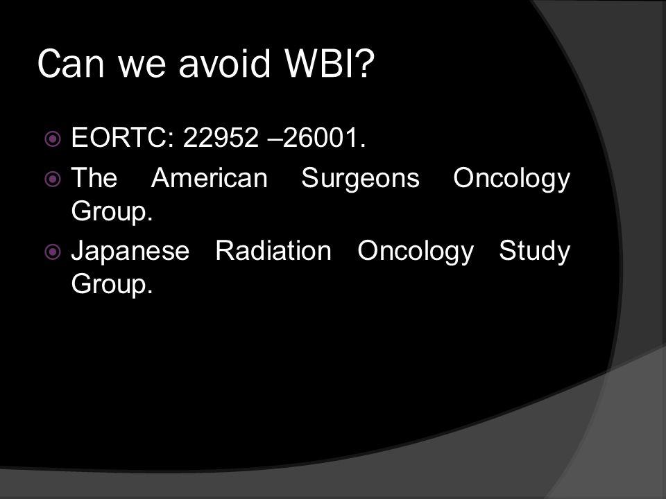 Can we avoid WBI EORTC: 22952 –26001.