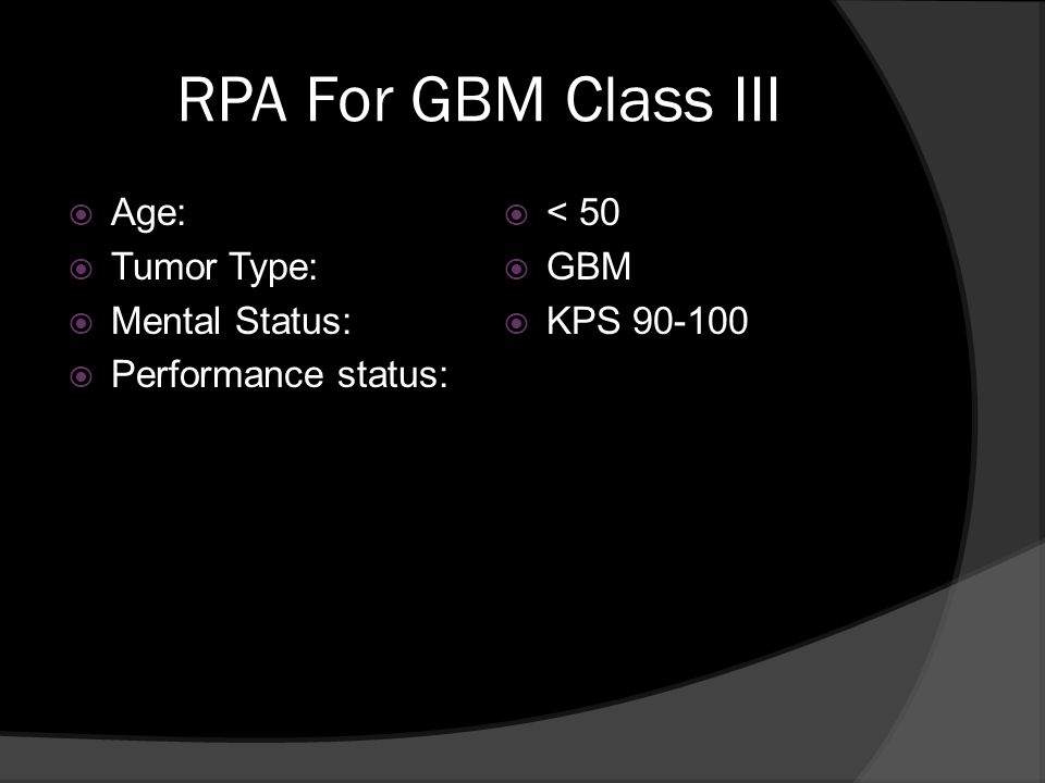 RPA For GBM Class III Age: Tumor Type: Mental Status: