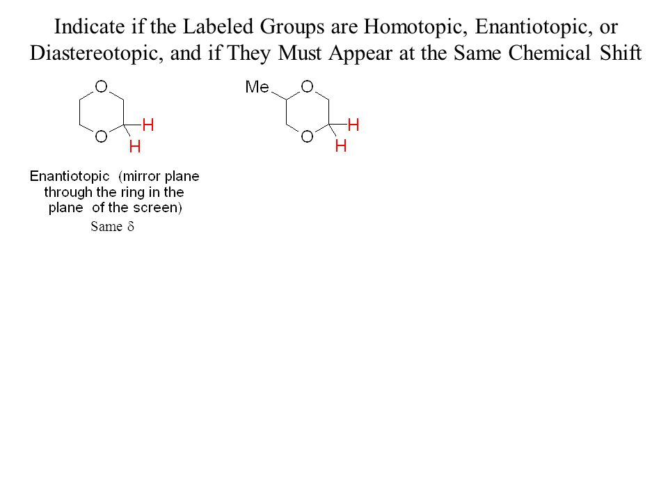 Indicate if the Labeled Groups are Homotopic, Enantiotopic, or Diastereotopic, and if They Must Appear at the Same Chemical Shift