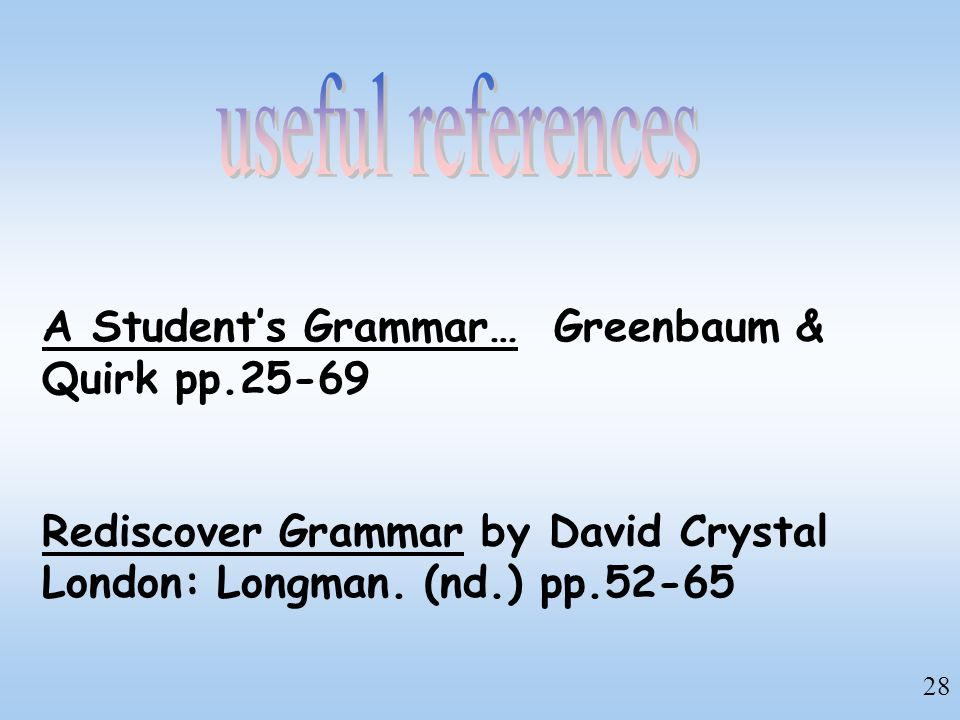 useful references A Student's Grammar… Greenbaum & Quirk pp.25-69