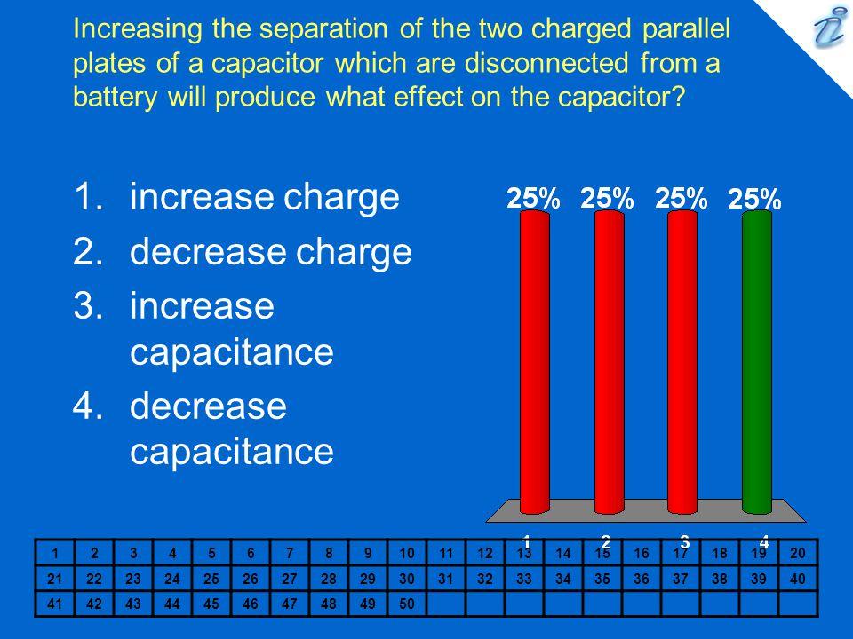 increase charge decrease charge increase capacitance