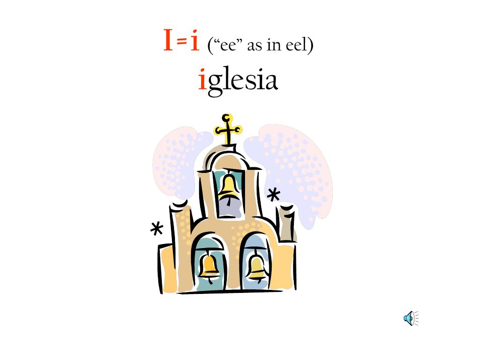 I=i ( ee as in eel) iglesia