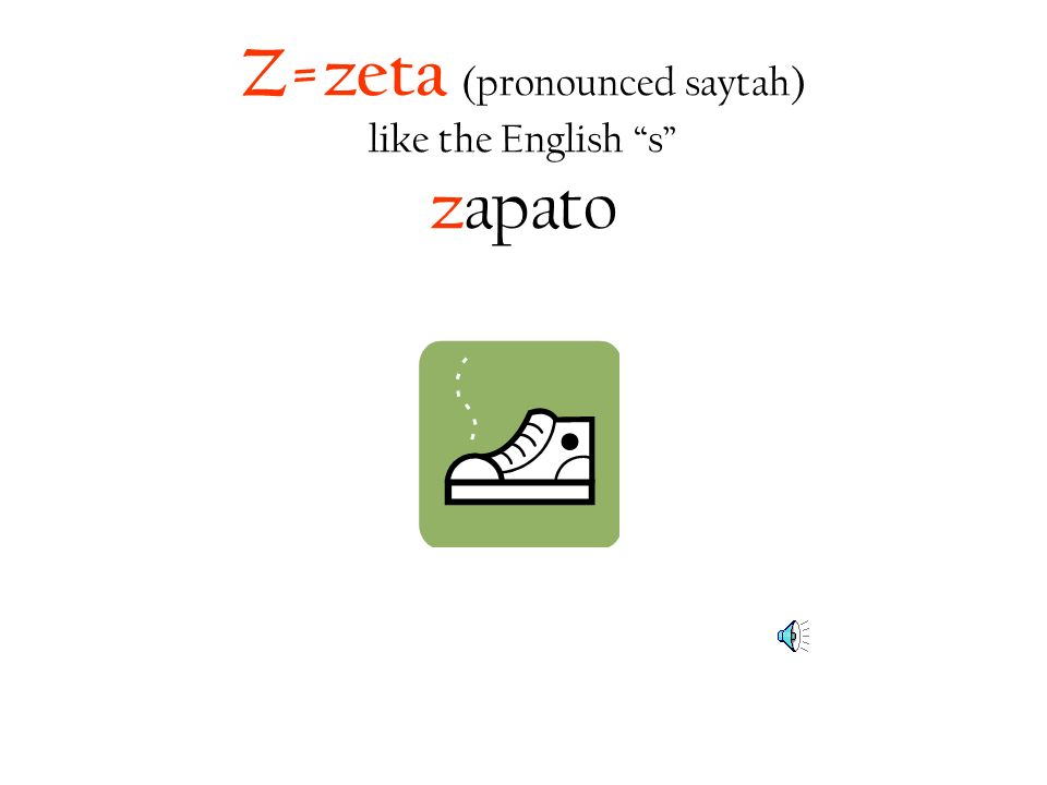 Z=zeta (pronounced saytah) like the English s zapato