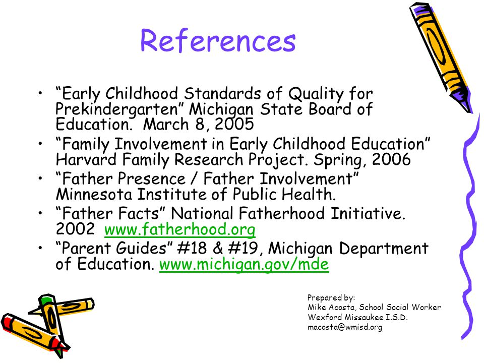 References Early Childhood Standards of Quality for Prekindergarten Michigan State Board of Education. March 8, 2005.