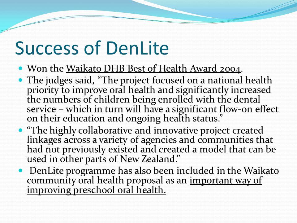 Success of DenLite Won the Waikato DHB Best of Health Award 2004.