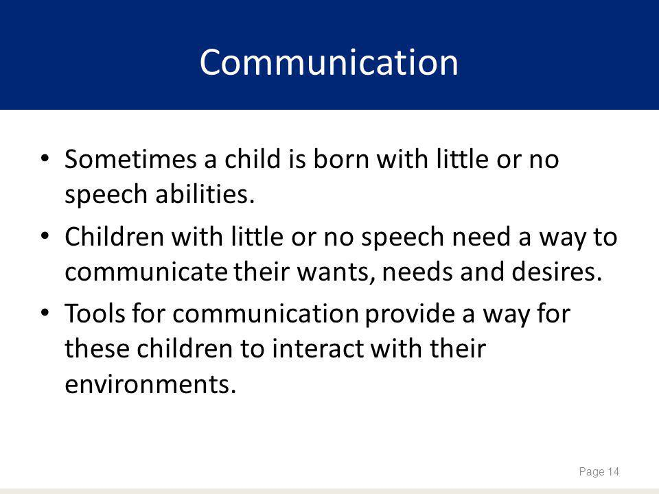 Communication Sometimes a child is born with little or no speech abilities.