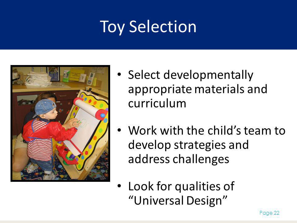 Toy Selection Select developmentally appropriate materials and curriculum. Work with the child's team to develop strategies and address challenges.