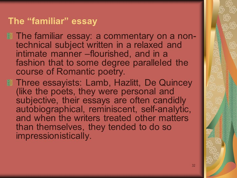 personal essay familiar A personal essay is a short work of autobiographical nonfiction characterized by a sense of here the familiar essay is characterized by its everyday.