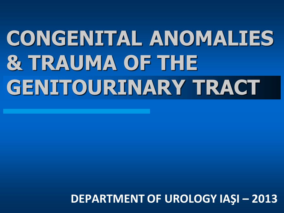 CONGENITAL ANOMALIES & TRAUMA OF THE GENITOURINARY TRACT