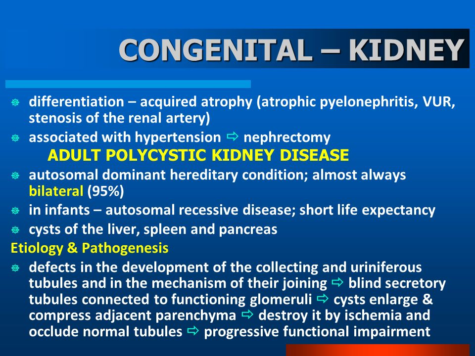 CONGENITAL – KIDNEY differentiation – acquired atrophy (atrophic pyelonephritis, VUR, stenosis of the renal artery)