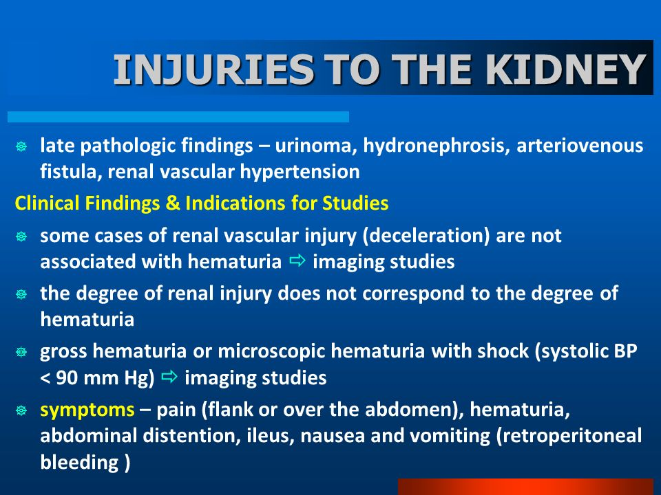 INJURIES TO THE KIDNEY late pathologic findings – urinoma, hydronephrosis, arteriovenous fistula, renal vascular hypertension.