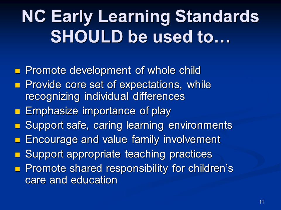 NC Early Learning Standards SHOULD be used to…