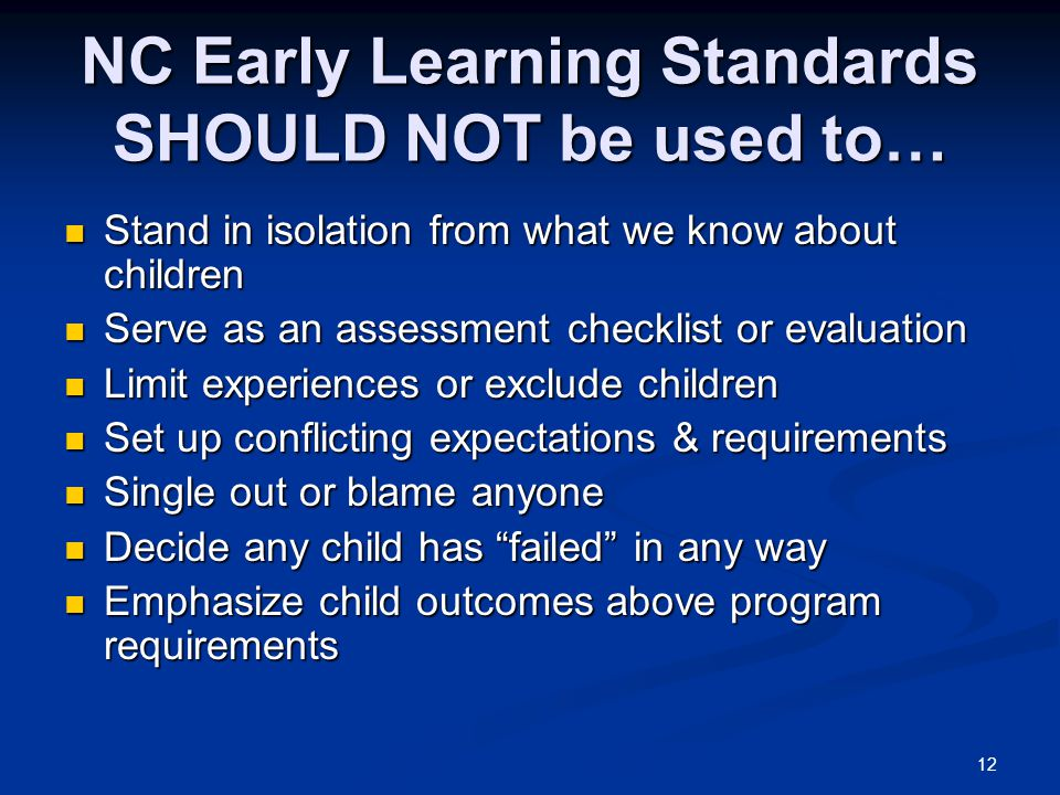 NC Early Learning Standards SHOULD NOT be used to…