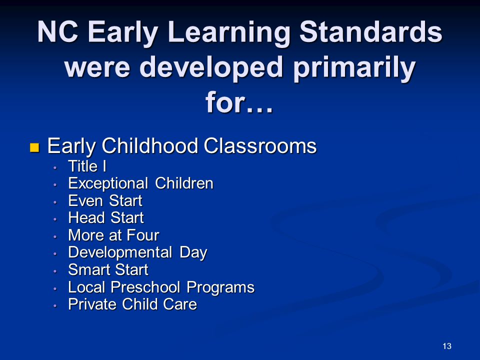 NC Early Learning Standards were developed primarily for…