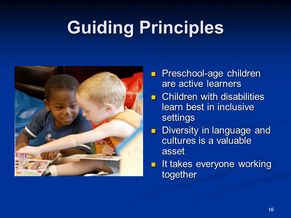 Guiding Principles Preschool-age children are active learners