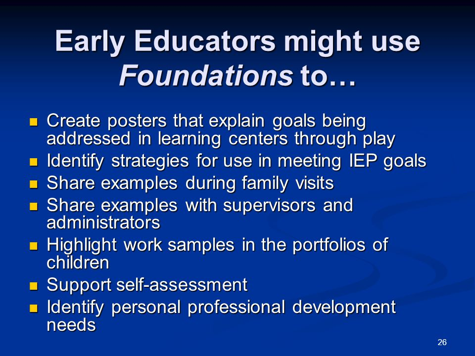 Early Educators might use Foundations to…